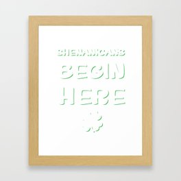 Shenanigans Begin Here St. Patrick's Day Irish T-Shirt Framed Art Print