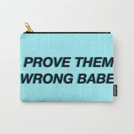 Prove Them Wrong Babe Carry-All Pouch