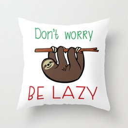 Be lazy. Happy sloth. Throw Pillow