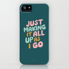 Just Making It All Up As I Go iPhone Case