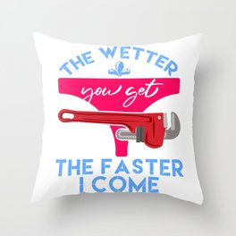 """Plumbing Shirt That Says """"The Wetter You Get The Faster I Come"""" T-shirt Design Naughty Adult Humor Throw Pillow"""