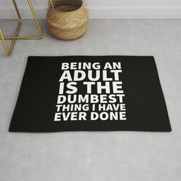 Being an Adult is the Dumbest Thing I have Ever Done (Black & White) Rug