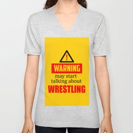 warning may start talking about wrestling funny quote Unisex V-Neck
