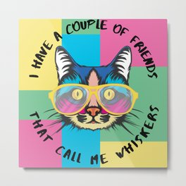 Funny Cat Picture - My Friends Call Me Whiskers Metal Print