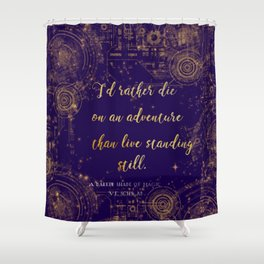 """I'd rather die on an adventure than live standing still"" Quote Design Shower Curtain"