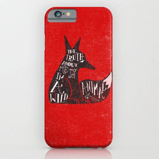 THE TRUTH ABOUT ME IS, I'M A WILD ANIMAL... iPhone & iPod Case