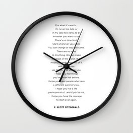 Life quote, For what it's worth it's never too late to be whoever you want to be Wall Clock