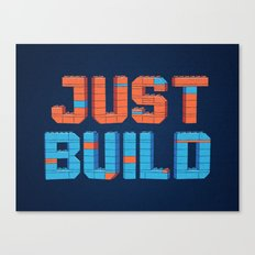 Just Build Canvas Print