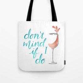 Don't Mind if I do - Rosé Tote Bag