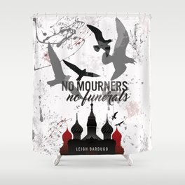 No mourners, No funerals - Six of crows Shower Curtain