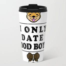 I Only Date Good Boys Travel Mug
