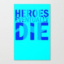Heroes Eventually Die Canvas Print