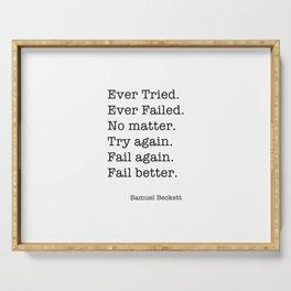 Ever Tried. Ever Failed. No matter. Try again. Fail again. Fail better Serving Tray