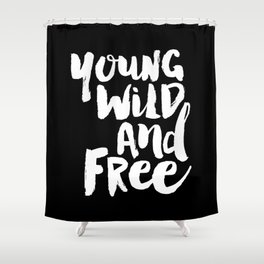 Young Wild and Free black and white typography poster black-white design home decor bedroom wall art Shower Curtain
