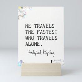 He travels the fastest who travels alone. Rudyard Kipling Mini Art Print