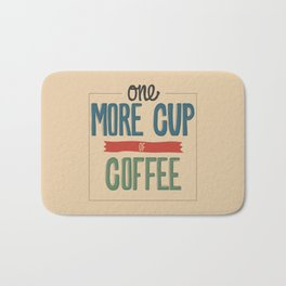 One More Cup of Coffee Bath Mat