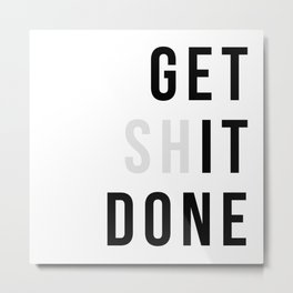 Get Sh(it) Done // Get Shit Done Metal Print