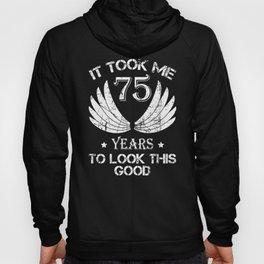 It Took Me 75 To Look This Good Birthday Shirt Hoody