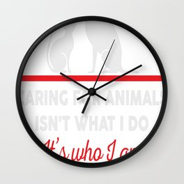 Caring for animals isnt what i do Its who i am Wall Clock