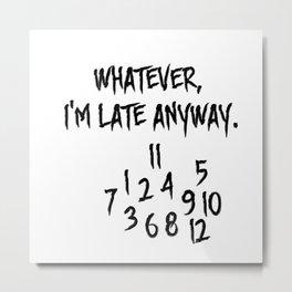 Whatever I'm late anyway! Metal Print