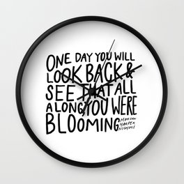 One day you will look back and see that all along, you were blooming Wall Clock