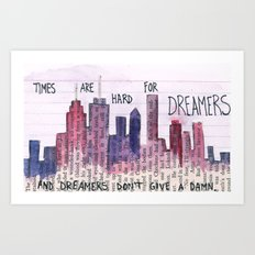 TIMES ARE HARD FOR DREAMERS Art Print