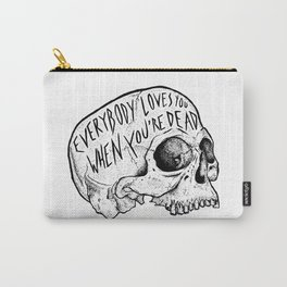 Everybody Loves You When You're Dead Carry-All Pouch