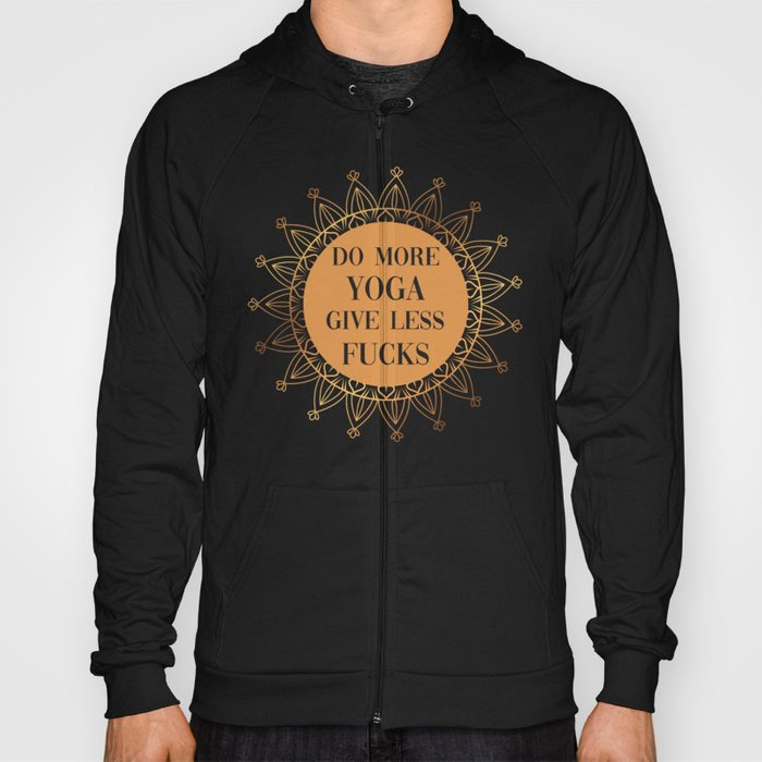 Do More Yoga, Give Less Fucks, Funny Quote Hoody