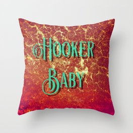 Nasty Girls: Hooker Baby Throw Pillow