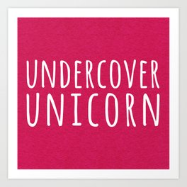 Undercover Unicorn Funny Quote Art Print