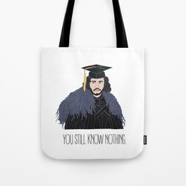 You Still Know Nothing Tote Bag