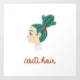 Cactus girl - put a cacti in your hair Art Print