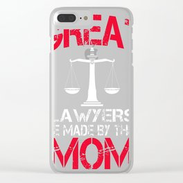 Great-Lawyers-Are-Made-By-Their-Mom Clear iPhone Case