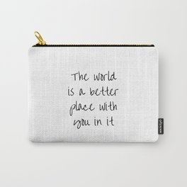 The World Is A Better Place With You In It BFF quotes Carry-All Pouch