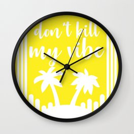 Don't kill my vibe Wall Clock