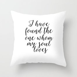 song of solomon, i have found the whom my soul loves,love quote,love sign,bible verse,scripture art Throw Pillow