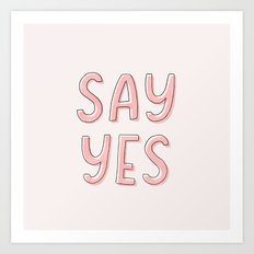 Just Say Yes! Art Print