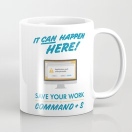 It Can Happen Here - Save Your Work! - Mac Version Coffee Mug