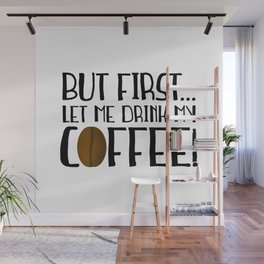 But First... Let Me Drink My Coffee! Wall Mural