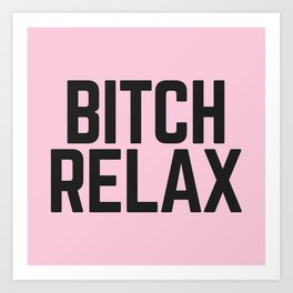 Bitch Relax (Pink) Funny Quote Art Print
