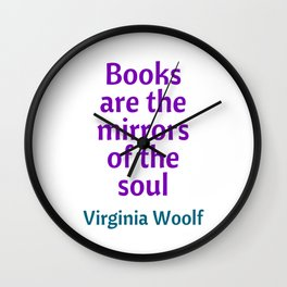 Books are the mirrors of the soul - Virginia Woolf Quote Wall Clock