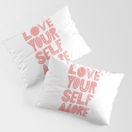 Love Yourself More positive happy words in peach pink typography Pillow Sham
