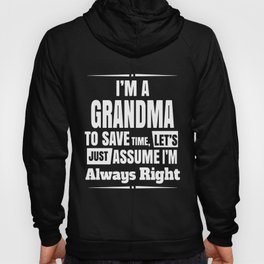 im a grandma to save time lets just assume im always right grandma Hoody