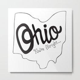 Ohio You're Alright... Metal Print