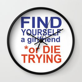find yourself a girlfriend or die trying Wall Clock