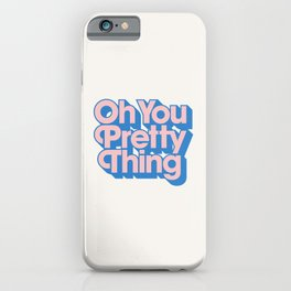 Oh You Pretty Thing iPhone Case
