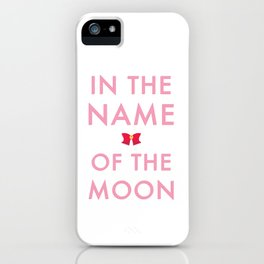 In The Name Of The Moon... iPhone Case