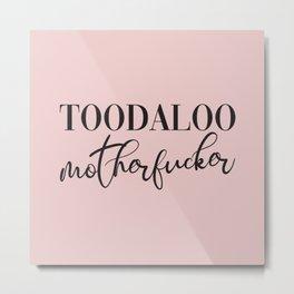 Toodaloo Motherfucker, Funny Quote Metal Print