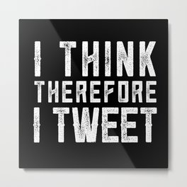 I think therefore I tweet (on black) Metal Print