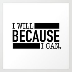 I Will BECAUSE I Can. Art Print